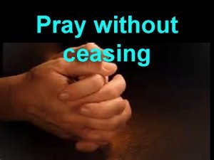 Pray without ceasing 1 Thess 5 17 Pray