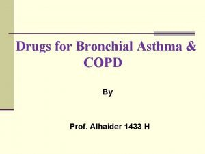 Drugs for Bronchial Asthma COPD By Prof Alhaider