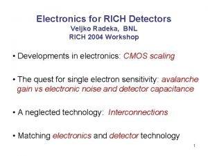 Electronics for RICH Detectors Veljko Radeka BNL RICH