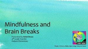 Mindfulness and Brain Breaks Presented by Kristi Bruce
