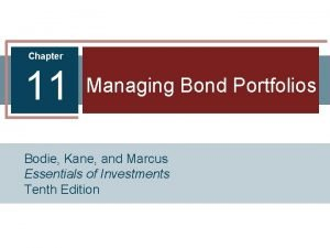 Chapter 11 Managing Bond Portfolios Bodie Kane and