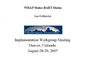 WRAP States BART Status Lee Gribovicz Implementation Workgroup