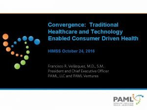 Convergence Traditional Healthcare and Technology Enabled Consumer Driven