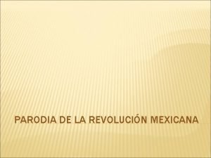 PARODIA DE LA REVOLUCIN MEXICANA REVISITANDO LA REVOLUCIN