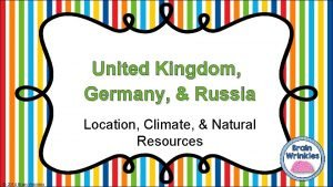 United Kingdom Germany Russia Location Climate Natural Resources