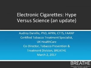 Electronic Cigarettes Hype Versus Science an update Audrey