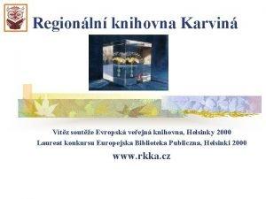 Regionln knihovna Karvin Vtz soute Evropsk veejn knihovna