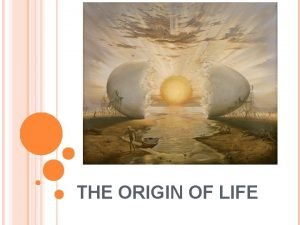 THE ORIGIN OF LIFE THE FORMATION OF LIFE