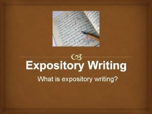 What is expository writing What is Expository Writing