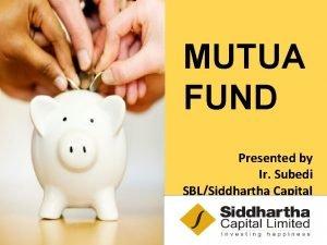 L MUTUA FUND Presented by Ir Subedi SBLSiddhartha