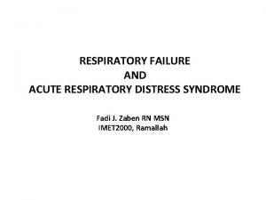 RESPIRATORY FAILURE AND ACUTE RESPIRATORY DISTRESS SYNDROME Fadi