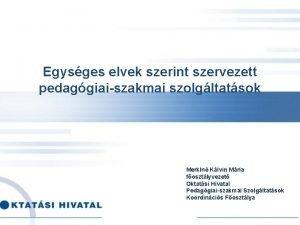 Egysges elvek szerint szervezett pedaggiaiszakmai szolgltatsok Merkln Klvin