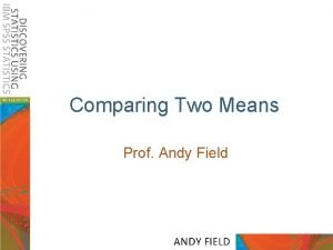 Comparing Two Means Prof Andy Field Aims ttests