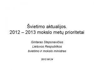 vietimo aktualijos 2012 2013 mokslo met prioritetai Gintaras