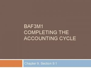 BAF 3 M 1 COMPLETING THE ACCOUNTING CYCLE