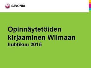 Opinnytetiden kirjaaminen Wilmaan huhtikuu 2015 Bkohdassa on esitelty