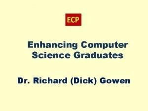 Enhancing Computer Science Graduates Dr Richard Dick Gowen