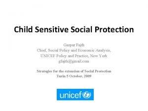 Child Sensitive Social Protection Gaspar Fajth Chief Social