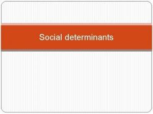 Social determinants Social determinants Access to health care