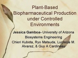 PlantBased Biopharmaceutical Production under Controlled Environments Jessica Gamboa