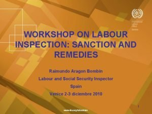 WORKSHOP ON LABOUR INSPECTION SANCTION AND REMEDIES Raimundo