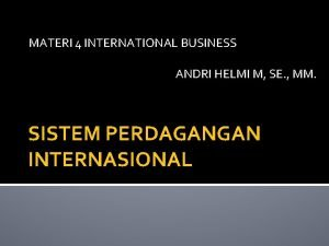 MATERI 4 INTERNATIONAL BUSINESS ANDRI HELMI M SE