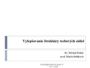 Vylepovanie truktry webovch sdiel Bc Michal Holub prof