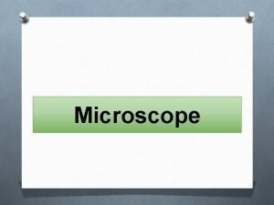Microscope O Microscope is an important device that
