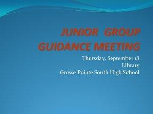 JUNIOR GROUP GUIDANCE MEETING Thursday September 18 Library