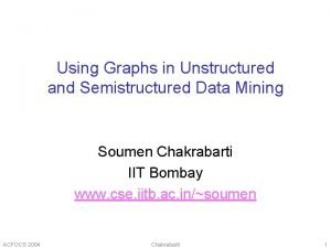 Using Graphs in Unstructured and Semistructured Data Mining