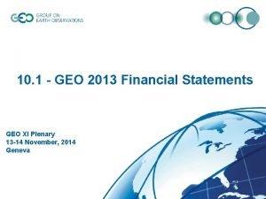 10 1 GEO 2013 Financial Statements GEO XI