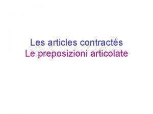 Les articles contracts Le preposizioni articolate DE articoli