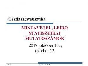 Gazdasgstatisztika MINTAVTEL LER STATISZTIKAI MUTATSZMOK 2017 oktber 10