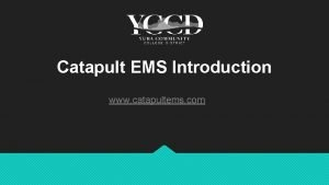 Catapult EMS Introduction www catapultems com Catapult EMS
