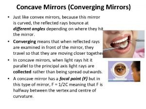 Concave Mirrors Converging Mirrors Just like convex mirrors