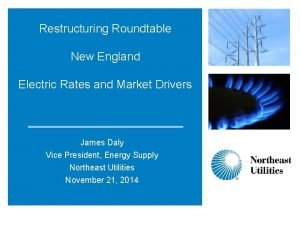 Restructuring Roundtable New England Electric Rates and Market
