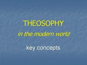 THEOSOPHY in the modern world key concepts Key