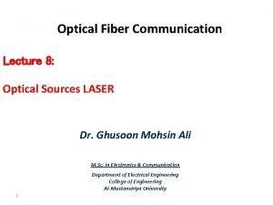 Optical Fiber Communication Lecture 8 Optical Sources LASER