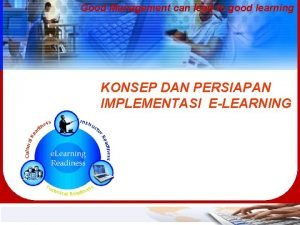 Good Management can lead to good learning KONSEP