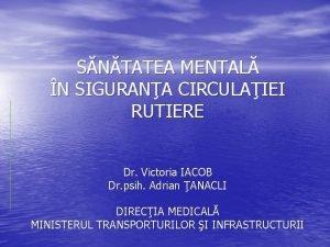 SNTATEA MENTAL N SIGURANA CIRCULAIEI RUTIERE Dr Victoria