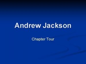 Andrew Jackson Chapter Tour The Age of Jackson