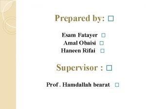 Prepared by Esam Fatayer Amal Obaisi Haneen Rifai