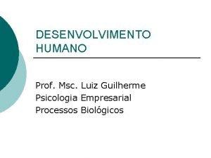 DESENVOLVIMENTO HUMANO Prof Msc Luiz Guilherme Psicologia Empresarial