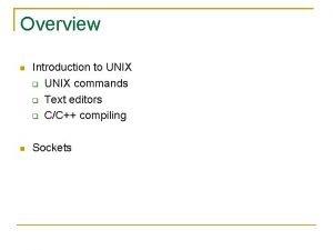 Overview Introduction to UNIX commands Text editors CC
