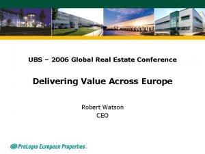UBS 2006 Global Real Estate Conference Delivering Value