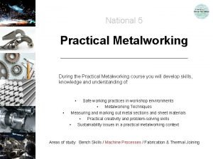 National 5 Practical Metalworking During the Practical Metalworking