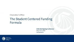 Chancellors Office The Student Centered Funding Formula CCIA