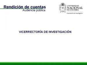 Rendicin de cuentas Audiencia pblica Vicerrectora de Investigacin