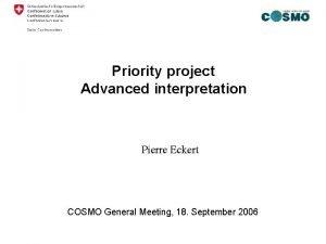 Priority project Advanced interpretation Pierre Eckert COSMO General