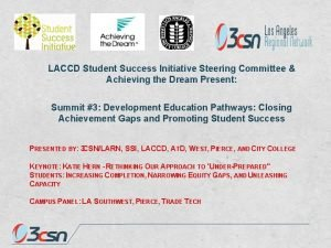 LACCD Student Success Initiative Steering Committee Achieving the